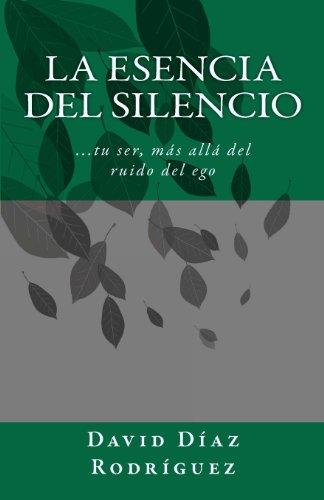 9780615348179: La Esencia del Silencio: La Revelaci�n de Qui�n Eres Cuando La Mente Calla