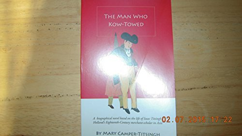 The Man Who Kow-Towed: A Biographical Novel: mary camper titsingh