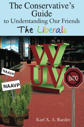 9780615348810: The Conservative's Guide To Understanding Our Friends The Liberals