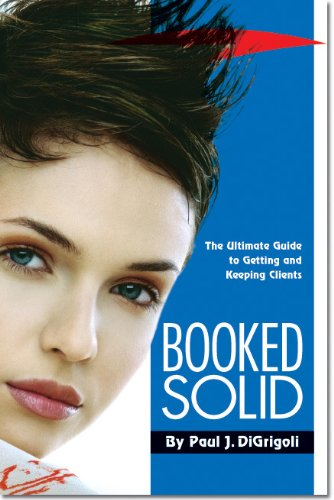 9780615349329: Booked Solid: The Ultimate Guide to Getting and Keeping Clients