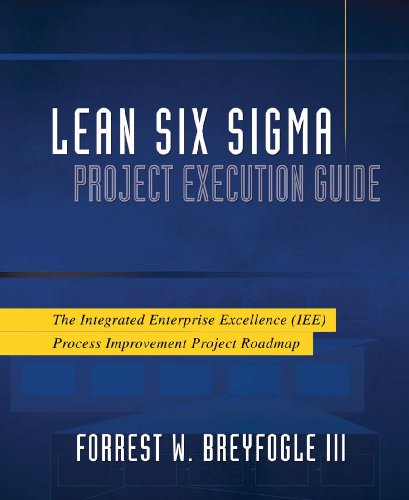 Lean Six Sigma Project Execution Guide: The Integrated Enterprise Excellence (IEE) Process ...