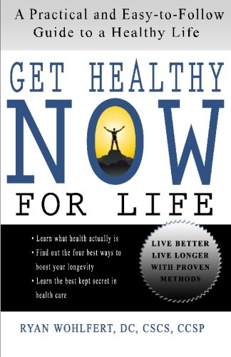 9780615351032: Get Healthy Now for Life: A Practical and Easy-to-Follow Guide to a Healthy Life
