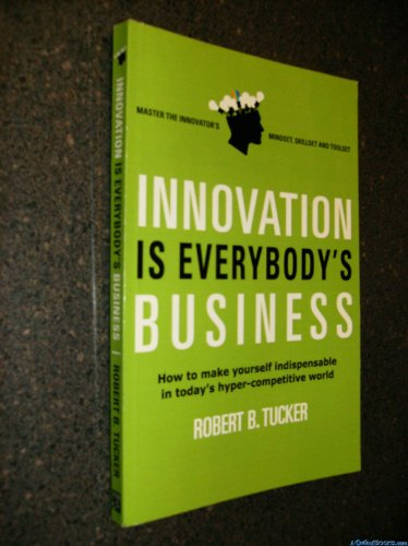 9780615351346: Innovation Is Everybody's Business ( How to Make Yourself Indispensable in Today's Hyper-competitive World )