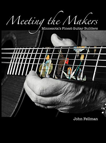9780615351681: Meeting the Makers: Minnesota's Finest Guitar Builders
