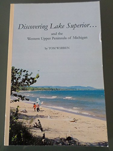 Discovering Lake Superior and the Western Upper Peninsula of Michigan: Tom Warren