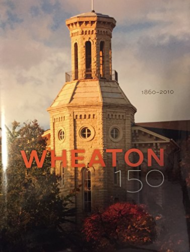 Wheaton 150: In Celebration of 150 Years - 1860-2010: Grant, MA, Dr. Myrna R. {Editor}