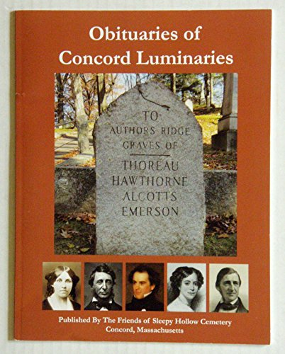 Obituaries of Concord Luminaries: Thoreau, Henry David, Nathaniel Hawthorne, Sophia Peablody ...