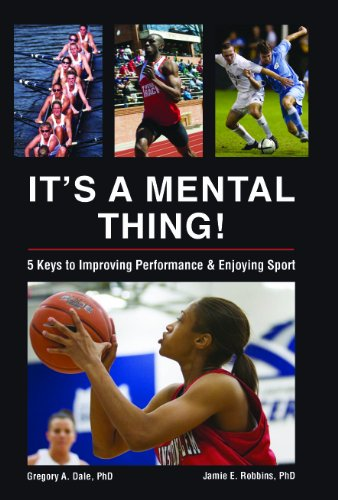 It's a Mental Thing! Five Keys to Improving Performance and Enjoying Sport: Gregory A. Dale; ...