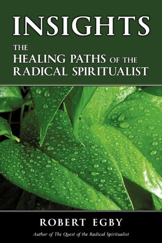 INSIGHTS: The Healing Paths of the Radical Spiritualist: Robert Egby