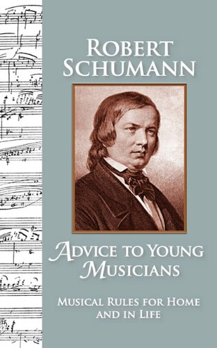 9780615358581: Advice to Young Musicians: Musical Rules for Home and in Life