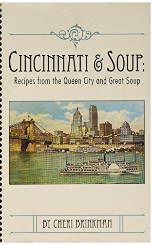 9780615360010: Cincinnati and Soup: Recipes From the Queen City and Great Soup