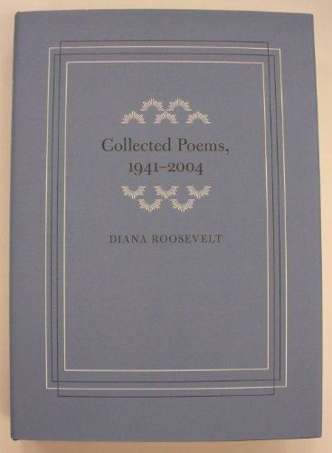 COLLECTED POEMS, 1941-2004.: Roosevelt, Diana.