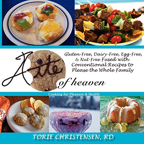 A Bite of Heaven: Gluten Free, Dairy Free, Egg Free, Nut Free Fused with Conventional Recipes to ...