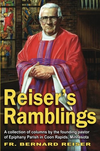 9780615364780: Reiser's Ramblings Book: A Collection of Columns by the Founding Pastor of Epiphany Parish in Coon Rapids, Minnesota