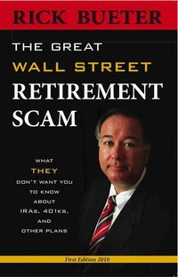 Great Wall Street Retirement Scam What THEY Don't Want You to Know about 401ks, IRA and Other ...