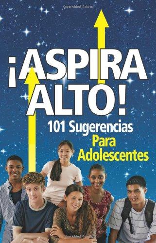 9780615367736: ASPIRA ALTO! 101 Sugerencias Para Adolescentes (Spanish Edition)