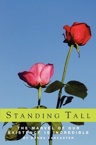 9780615368108: Standing Tall, the Marvel of Our Existence Is Incredible