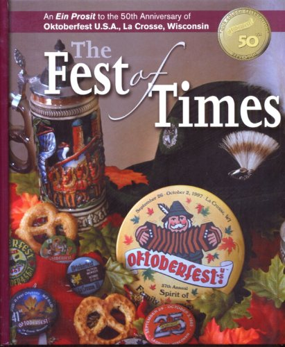 9780615369372: The Fest of Times: an Ein Prosit to the 50th Anniversary of Oktoberfest U.S.a., La Crosse, Wisconsin