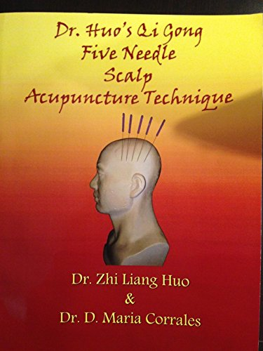 9780615371825: Dr. Huo's Qi Gong Five Needle Scalp Acupuncture Technique