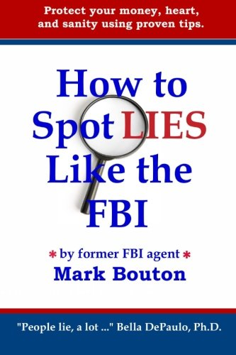 9780615371863: How to Spot Lies Like the FBI: Protect your money, heart, and sanity using proven tips.