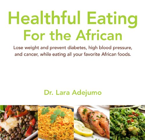 9780615371948: Healthful Eating for the African. Lose weight and prevent diabetes, high blood pressure, and cancer, while eating all your favorite African foods.