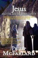 Jesus and the Rise of Christianity: McFarland, Philip Rodney