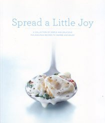 9780615372488: Spread a Little Joy - A Collection of Simple and Delicious Philadelphia Recipes to Inspire and Enjoy