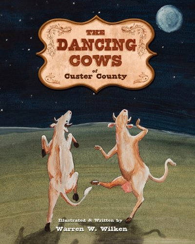 The Dancing Cows of Custer County: Warren W. Wilken