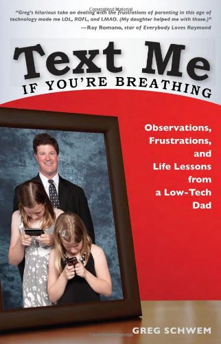 Text Me If You're Breathing: Observations, Frustrations and Life Lessons From a Low-Tech Dad: ...