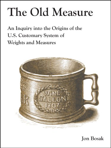 9780615376264: The Old Measure: An Inquiry Into the Origins of the U.S. Customary System of Weights and Measures