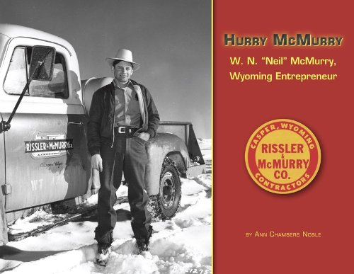 """Hurry McMurry W.N. """"Neil"""" McMurry, Wyoming Entrepreneur: Ann Chambers Noble"""