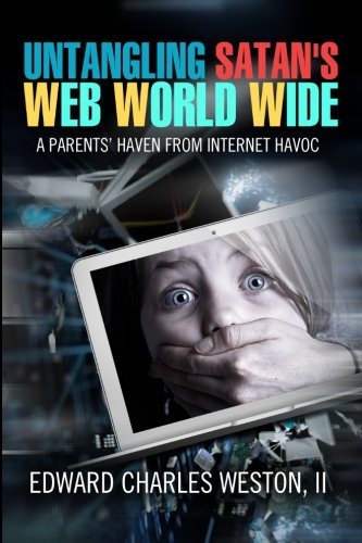 9780615377247: Untangling Satan's Web World Wide: A Parents' Haven from Internet Havoc