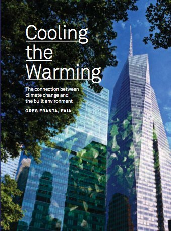 Cooling the Warming: The Connection Between Climate Change and the Built Environment: Greg Franta