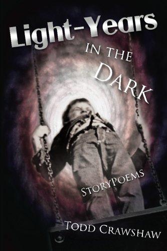 Light-Years In The Dark: StoryPoems: Todd Crawshaw