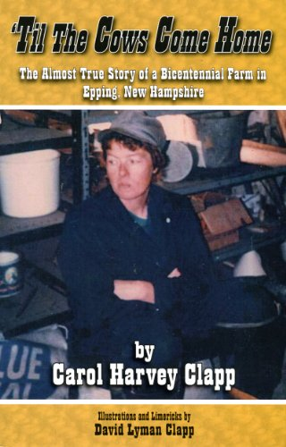 Til The Cows Come Home, The Almost True Story of a Bicentennial Farm in Epping, New Hampshire: ...