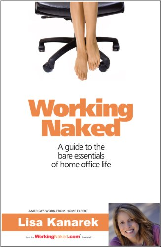 9780615383033: Working Naked: A guide to the bare essentials of home office life