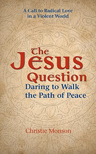 The Jesus Question: Daring to Walk the Path of Peace: Christie Monson