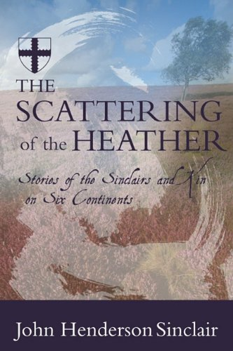 THE SCATTERING OF THE HEATHER Stories of the Sinclairs and Kin on Six Continents: John Henderson ...