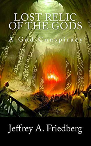 Lost Relic of the Gods: The God Conspiracy: Jeffrey A. Friedberg