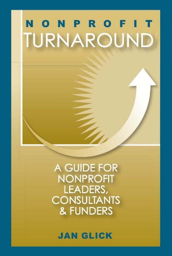 Nonprofit Turnaround: A Guide for Non-Profit Leaders, Consultants and Funders