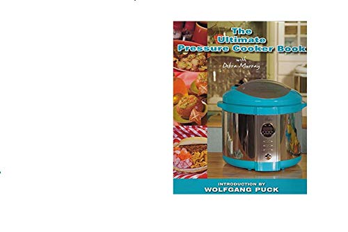 9780615387239: The Ultimate Pressure Cooker Book, With Debra Murray (All Recipes Can Be Prepared Using Both Wolfgang Puck Digital and Automatic 7 QT. Pressure Cookers)