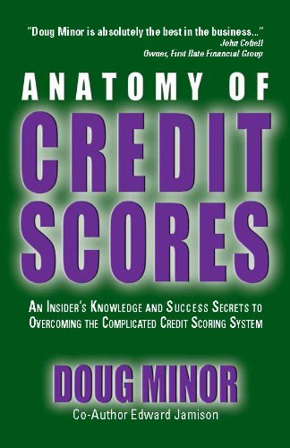 9780615387413: Anatomy of Credit Scores- An Insider's Knowledge and Success Secrets to Overcoming the Complicated Credit Scoring System