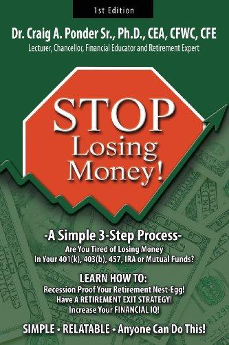 Stop Losing Money: Ph. D. Cea Craig A Ponder Sr.