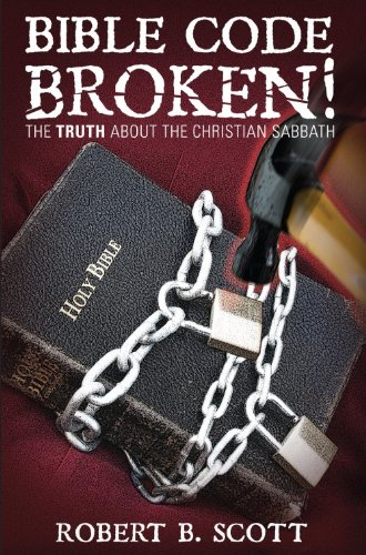 9780615388229: Bible Code Broken! The Truth About The Christian Sabbath