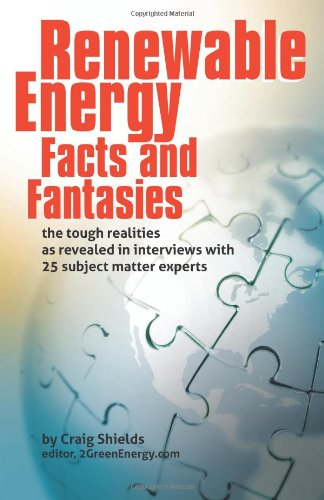 Renewable Energy - Facts and Fantasies: The Tough Realities as Revealed in Interviews with 25 ...