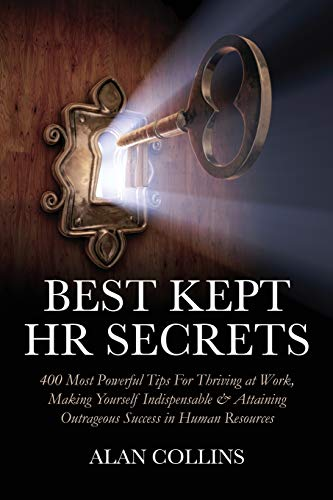 9780615389004: Best Kept HR Secrets: 400 Most Powerful Tips For Thriving at Work, Making Yourself Indispensable & Attaining Outrageous Success in Human Resources