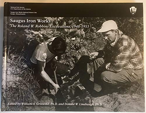 9780615390840: Saugus Iron Works: The Roland W. Robbins Excavations, 1948-1953