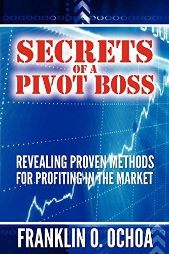 9780615391274: Secrets of a Pivot Boss: Revealing Proven Methods for Profiting in the Market