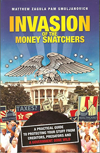 Invasion of the Money Snatchers:A Practical Guide to Protecting Your Stuff From Creditors, ...