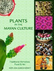 9780615395289: Plants in the Mayan Culture: Traditional Remedies, Food and Art
